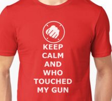 Keep Calm And Who Touched my Gun Unisex T-Shirt