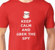 Keep Calm And über the spy Unisex T-Shirt