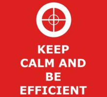 Keep Calm And Be Efficient by mikeAguy1
