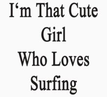 I'm That Cute Girl Who Loves Surfing by supernova23