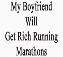My Boyfriend Will Get Rich Running Marathons by supernova23