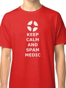 Keep Calm And Spam Medic Classic T-Shirt