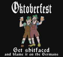 Oktoberfest Get Shit Faced by HolidayT-Shirts