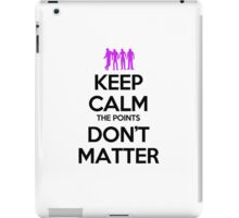Keep Calm the Points Don't Matter iPad Case/Skin