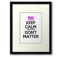 Keep Calm the Points Don't Matter Framed Print