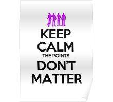 Keep Calm the Points Don't Matter Poster