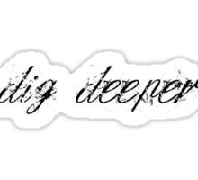 dig deeper Sticker