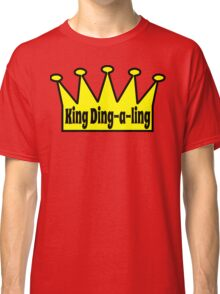 King Ding A Ling Classic T-Shirt