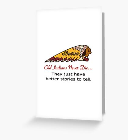 Old Indians Never Die,,,They Just Have Better Stories to Tell - Motorcycle Greeting Card