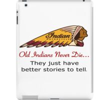 Old Indians Never Die,,,They Just Have Better Stories to Tell - Motorcycle iPad Case/Skin