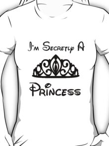I'm Secretly A Princess  T-Shirt