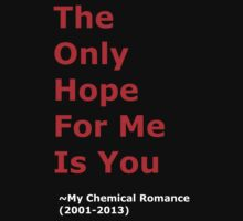 The only hope for me is you. My Chemical Romance 2001-2013 by Wild8child