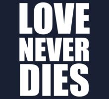 Love Never Dies typography - white by Hrern1313