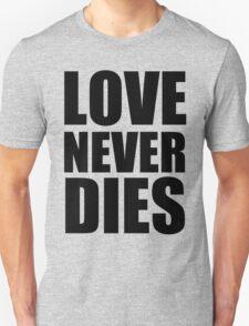 Love Never Dies typography - black T-Shirt