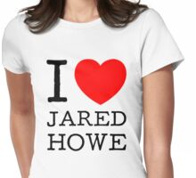 I LOVE JARED HOWE (black type) Womens Fitted T-Shirt