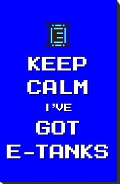 Keep Calm I've Got E-Tanks by gmannoart