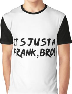 It's just a prank, bro!  Graphic T-Shirt