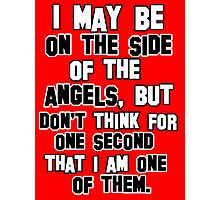 I may be on the side of the angels Photographic Print