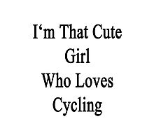 I'm That Cute Girl Who Loves Cycling Photographic Print