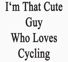 I'm That Cute Guy Who Loves Cycling by supernova23