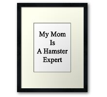 My Mom Is A Hamster Expert Framed Print
