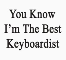 You Know I'm The Best Keyboardist by supernova23