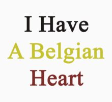 I Have A Belgian Heart by supernova23