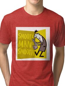 Smooth Man Smooth Tri-blend T-Shirt