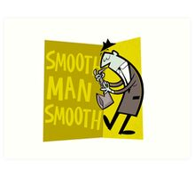 Smooth Man Smooth Art Print