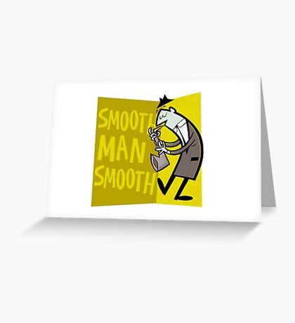 Smooth Man Smooth Greeting Card