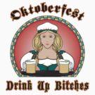 Oktoberfest Drink Up Bitches by HolidayT-Shirts