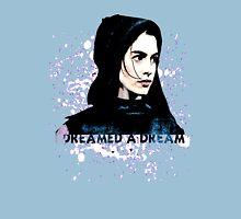 I dreamed a dream. Unisex T-Shirt