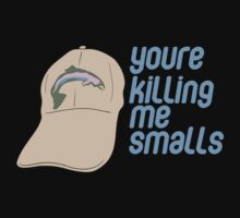 You're Killing Me Smalls by Kelmo