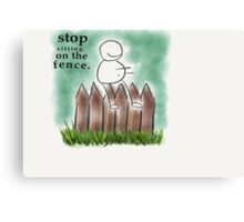 Stop sitting on the fence Canvas Print