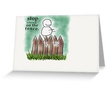 Stop sitting on the fence Greeting Card