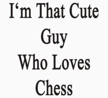 I'm That Cute Guy Who Loves Chess  by supernova23