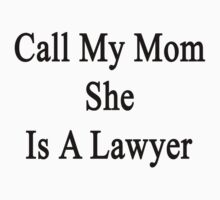 Call My Mom She Is A Lawyer by supernova23