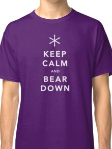 Keep Calm and Bear Down Classic T-Shirt