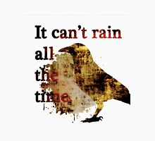 It Can't Rain All The Time Unisex T-Shirt