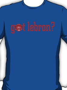 Got Lebron - Miami Basketball T-Shirt