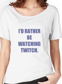 I'd rather be watching Twitch Women's Relaxed Fit T-Shirt