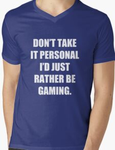Don't take it personal, I'd just rather be gaming Mens V-Neck T-Shirt