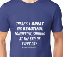 There's A Great Big Beautiful Tomorrow, Shining At The End Of Every Day Unisex T-Shirt
