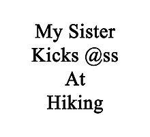 My Sister Kicks Ass At Hiking Photographic Print