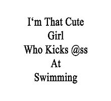 I'm That Cute Girl Who Kicks Ass At Swimming Photographic Print