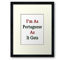 I'm As Portuguese As It Gets  Framed Print