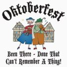 Oktoberfest Been There Done That ... by HolidayT-Shirts