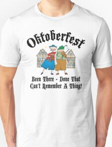 Oktoberfest Been There Done That ... Unisex T-Shirt