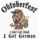 Oktoberfest I Don't Get Drunk I Get German by HolidayT-Shirts
