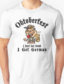 Oktoberfest I Don't Get Drunk I Get German T-Shirt